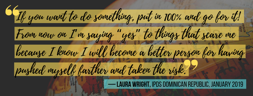 "quote from laura wright, dominican republic, january 2019: ""if you want to do something, put in 100% and go for it! from now on i'm saying 'yes' to things that scare me because i know i will become a better person for having pushed myself farther and taken the risk"""